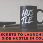 5 Secrets to Launching Your Side Hustle in College